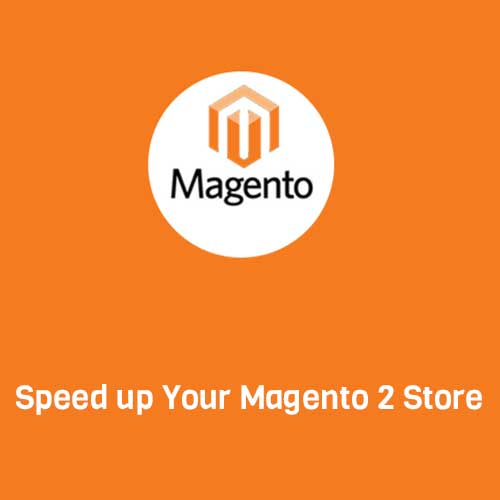 Speed up Your Magento 2 Store with these easy steps